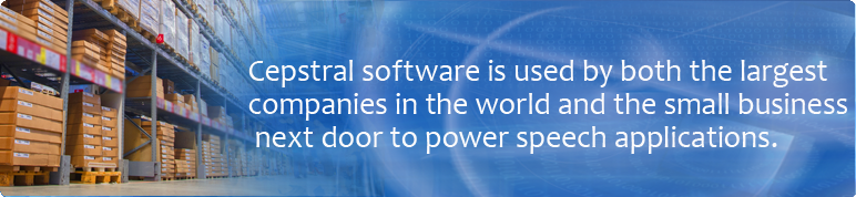 Cepstral software is used by both the largest companies in the world and the small business next door to power speech applications.