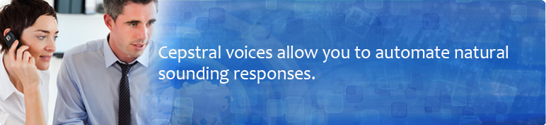 Cepstral voices allow you automate natural sounding responses.